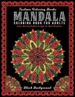 Mandala Coloring Book For Adults: ( Black Background ) An Adult Coloring Book Featuring 50 of the World's Most Beautiful Mandalas for Stress Relief an Cover Image