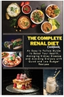 The Complete Renal Diet Cookbook: An Easy to Follow Guide to Boost Your Health, Managing Kidney Disease and Avoiding Dialysis with Quick and Low Budge Cover Image