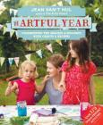 The Artful Year: Celebrating the Seasons and Holidays with Crafts and Recipes--Over 175 Family- Friendly Activities Cover Image