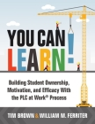 You Can Learn!: Building Student Ownership, Motivation, and Efficacy with the Plc Process (Strategies for Plc Teams to Improve Student Cover Image