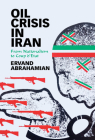 Oil Crisis in Iran: From Nationalism to Coup d'Etat Cover Image