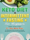 Keto Diet & Intermittent Fasting for Beginners: Healthy, and Easy to Follow 21-Day Meal Plan for Maintained Health Benefits and Weight Management by E Cover Image