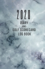 2020 Diary and Golf Scorecard Log Book: The ideal gift for golfers that want to keep track of their golf scores AND important dates Cover Image