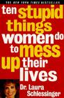 Ten Stupid Things Women Do to Mess Up Their Lives Cover Image