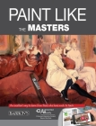 Paint Like the Masters: An Excellent Way to Learn from Those Who Have Much to Teach. with Free Augmented Reality App Cover Image