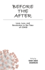 Before The After: Love, Loss, and Revolution in the Time of COVID Cover Image