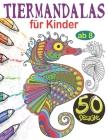 Tiermandalas für Kinder ab 8: Tier Mandala Malbuch Kinder: 50 Tiermandalas für Kinder, Kreativität fördern mit dem Mandala Malbuch für Kinder, Tieri Cover Image