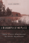 A Biography of No Place: From Ethnic Borderland to Soviet Heartland Cover Image