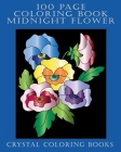 100 Page Coloring Book: 100 Midnight Flower Coloring Pages. A Great Gift For Seniors And Young Adults Or Anyone That Loves Coloring. Cover Image
