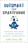 Outsmart Your Smartphone: Conscious Tech Habits for Finding Happiness, Balance, and Connection Irl Cover Image