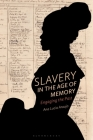 Slavery in the Age of Memory: Engaging the Past Cover Image