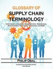 Glossary of Supply Chain Terminology. a Dictionary on Business, Transportation, Warehousing, Manufacturing, Purchasing, Technology, and More! Cover Image