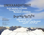 Unikkaaqatigiit (English/Inuktitut): Arctic Weather and Climate Through the Eyes of Nunavut's Children Cover Image