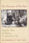 The Presence of the Past: Popular Uses of History in American Life Cover Image