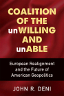 Coalition of the unWilling and unAble: European Realignment and the Future of American Geopolitics Cover Image