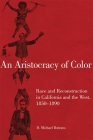 An Aristocracy of Color, 5: Race and Reconstruction in California and the West, 1850-1890 (Race and Culture in the American West #5) Cover Image