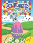 Dot Markers Easter Activity Book: Easy Guided BIG DOTS, Paint Dauber Coloring Easter Basket Stuffer, happy easter dot markers activity book ages 2+, d Cover Image