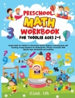 Preschool Math Workbook for Toddler Ages 2-5: Simple Math For Children In Elementary School. Beginner Learning Book with Counting, Tracing Numbers For Cover Image