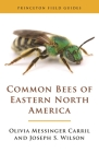 Common Bees of Eastern North America (Princeton Field Guides #151) Cover Image
