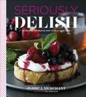 Seriously Delish: 150 Recipes for People Who Totally Love Food Cover Image