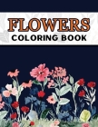 Flowers Coloring Book: Large Print Easy Coloring Book for Elderly Adults and Seniors Stress Relieving and Relaxation Gift Workbook Cover Image
