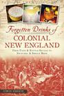 Forgotten Drinks of Colonial New England: From Flips & Rattle-Skulls to Switchel & Spruce Beer (American Palate) Cover Image