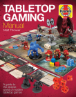 Tabletop Gaming Manual: A guide to the diverse world of modern tabletop games (Haynes Manuals) Cover Image