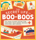 The Secret Life of Boo-Boos: The Super Science Behind How Your Body Heals Bumps, Bruises, Scratches, and Scrapes! Cover Image