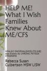 HELP ME! What I Wish Families Knew About ME/CFS: MYALGIC ENCEPHALOMYELITIS (ME) Also Known As: CHRONIC FATIGUE SYNDROME Cover Image