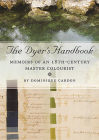The Dyer's Handbook: Memoirs of an 18th-Century Master Colourist (Ancient Textiles #26) Cover Image