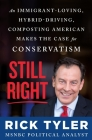 Still Right: An Immigrant-Loving, Hybrid-Driving, Composting American Makes the Case for Conservatism Cover Image