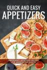 Quick and Easy Appetizers: Emergency Appetizer Recipes for Unexpected Guests Cover Image