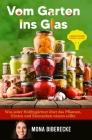 Vom Garten ins Glas: Lebensmittel haltbar machen - Was jeder Hobbygärtner über das Pflanzen, Ernten und Einmachen wissen sollte Cover Image