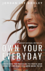 Own Your Everyday: Overcome the Pressure to Prove and Show Up for What You Were Made to Do Cover Image
