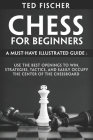 Chess for Beginners: A Must-Have Illustrated Guide: Use the Best Openings to Win, Strategies, Tactics, and Easily Occupy the Center of the Cover Image