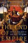 The End of Empire: Attila the Hun & the Fall of Rome Cover Image