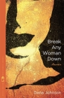 Break Any Woman Down (Flannery O'Connor Award for Short Fiction) Cover Image