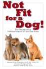 Not Fit for a Dog!: The Truth about Manufactured Dog and Cat Food Cover Image