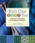 Knit One, Bead Too: Essential Techniques for Knitting with Beads Cover Image