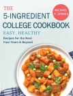 The 5-Ingredient College Cookbook: Easy, Healthy Recipes for the Next Four Years & Beyond Cover Image