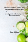 Diabetic CookBook For the New Diagnosed for balanced meal: Low glycemic index recipes to prevent diabetes Cover Image