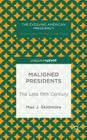 Maligned Presidents: The Late 19th Century (Evolving American Presidency) Cover Image