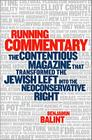 Running Commentary: The Contentious Magazine that Transformed the Jewish Left into the Neoconservative Right Cover Image