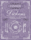 Dinner with Dickens: Recipes Inspired by the Life and Work of Charles Dickens Cover Image