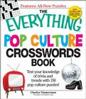 The Everything Pop Culture Crosswords Book: Test your knowledge of trivia and trends with 150 pop culture puzzles! (Everything®) Cover Image