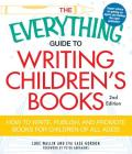 The Everything Guide to Writing Children's Books: How to write, publish, and promote books for children of all ages! (Everything®) Cover Image