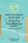 How to Design Your Own Sigils for Everyday Magic: A Practical Workbook Cover Image