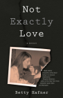 Not Exactly Love: A Memoir Cover Image