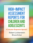 High-Impact Assessment Reports for Children and Adolescents: A Consumer-Responsive Approach (The Guilford Practical Intervention in the Schools Series                   ) Cover Image