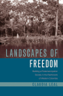 Landscapes of Freedom: Building a Postemancipation Society in the Rainforests of Western Colombia (Latin American Landscapes) Cover Image